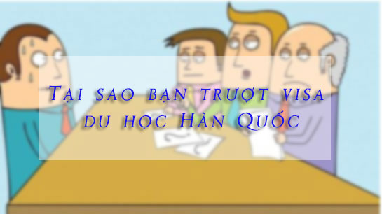 tai-sao-truot-visa-du-hoc-han-quoc