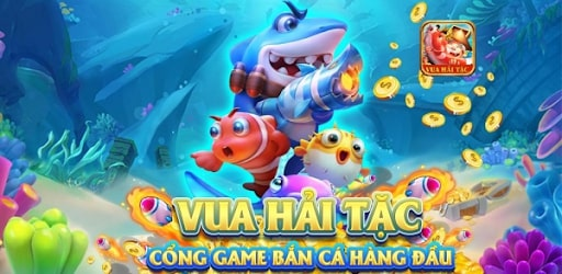 Game bắn cá đổi thưởng vua hải tặc